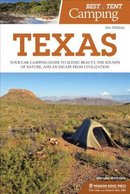 Best Tent Camping Texas Your Car-Camping Guide to Scenic Beauty, the Sounds of Nature, 2nd Edition