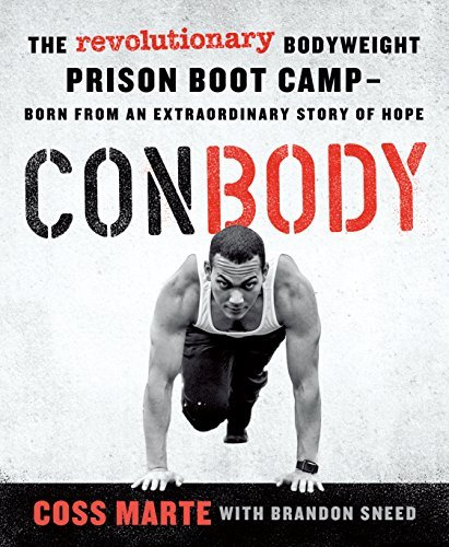 ConBody The Revolutionary Bodyweight Prison Boot Camp, Born from an Extraordinary Story of Hope