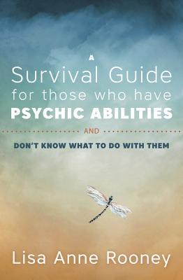 A Survival Guide for Those Who Have Psychic Abilities and Don... by Lisa Anne Rooney