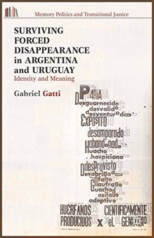 Surviving Forced Disappearance in Argentina and Uruguay: Identity and Meaning (Memory Politics and Transitional Justice)