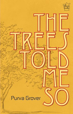 The Trees Told Me So by Purva Grover