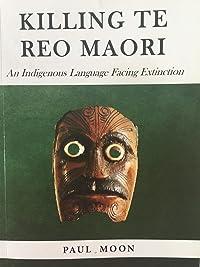Killing Te Reo Māori: An Indigenous Language Facing Extinction