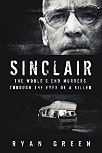 Sinclair: The World's End Murders Through the Eyes of a Killer