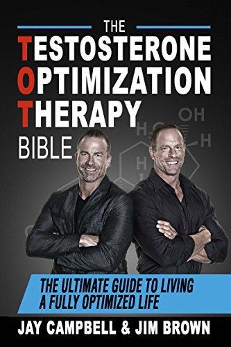 The Testosterone Optimization Therapy Bible The Ultimate Guide to Living a Fully Optimized Life