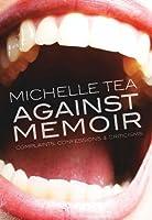 Against Memoir: Complaints, Confessions, and Criticisms