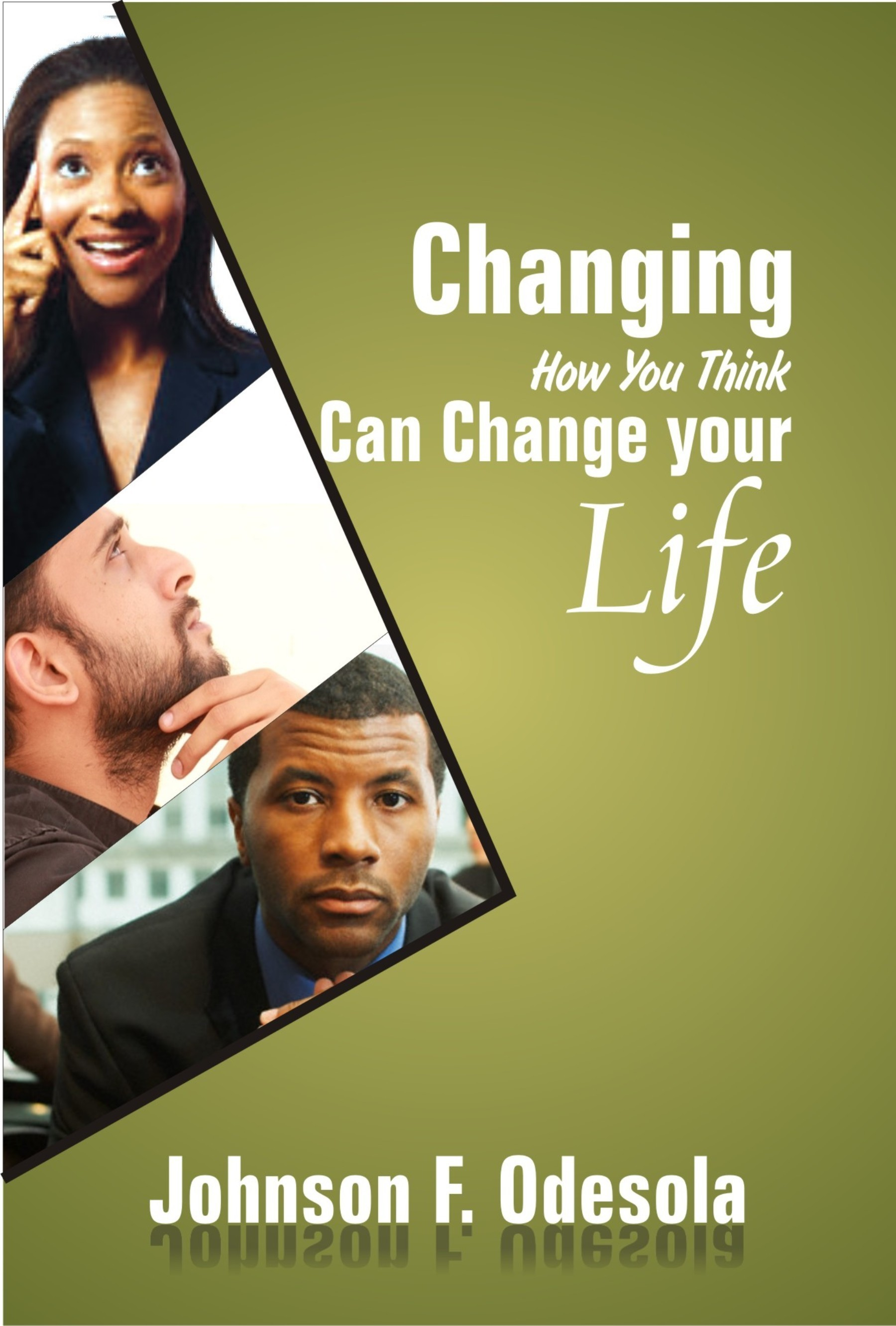 Changing How You Think Can Change Your Life Johnson F. Odesola