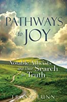 Pathways to Joy: Notable Atheists and Their Search for Truth