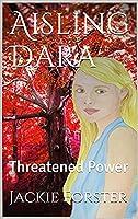 Aisling Dara, Threatened Power