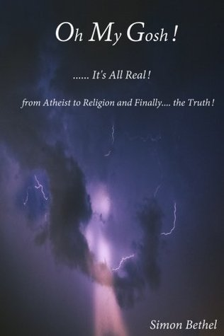 Oh My Gosh... It's all real!: From Atheist to Religion and finally the Truth!