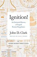 Ignition!: An Informal History of Liquid Rocket Propellants