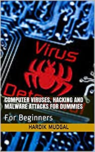 Computer Viruses, Hacking and Malware attacks for Dummies: For Beginners (0.2)