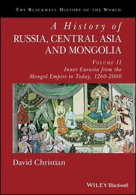 A History of Russia, Central Asia and Mongolia, Volume II: Inner Eurasia from the Mongol Empire to Today, 1260 - 2000