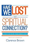 Have We Lost Our Spiritual Connection?: A Way To Hear Your Inner Voice