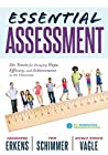 Essential Assessment: Six Tenets for Bringing Hope, Efficacy, and Achievement to the Classroom—deepen teachers' understanding of assessment to meet standards and generate a culture of learning