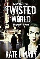 Twisted World: A Broken World Novel