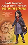 Kayla Wayman, Junior Time Traveler: Lost in the Stream: A Story Sprouts Collaborative Novel (Story Sprouts Novel Book 1)