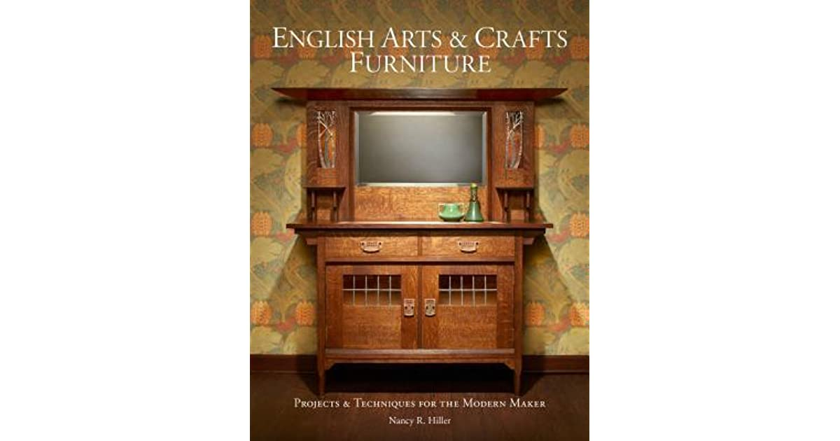 English Arts Crafts Furniture Projects Techniques For The Modern Maker By Nancy Hiller