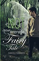 Not Your Average Fairy Tale (Volume 1)
