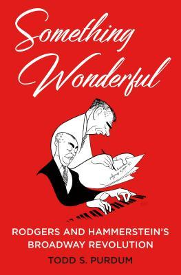 Something Wonderful Rodgers and Hammerstein's Broadway Revolution