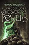 Dungeon Lord: Otherworldly Powers (The Wraith's Haunt, #2)