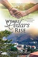 Where The Cedars Rise: (a sequel to What Lies Beneath The Cedars) (Cedar Series)