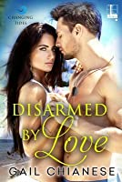 Disarmed by Love (Changing Tides, #3)