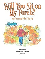 Will You Sit on My Porch?: A Pumpkin Tale