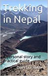Trekking in Nepal: A personal story and practical guide