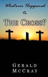 Whatever Happened to the Cross?