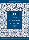 God Isn't Finished with Me Yet: Discovering the Spiritual Graces of Later Life