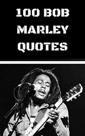 100 Bob Marley Quotes 100 Interesting Thoughtful And Wise
