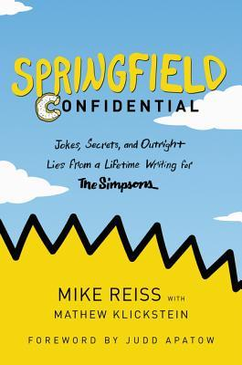 Springfield Confidential Jokes, Secrets, and Outright Lies from a Lifetime Writing for The Simpsons