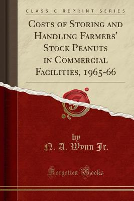Costs of Storing and Handling Farmers' Stock Peanuts in Commercial Facilities, 1965-66 (Classic Reprint)