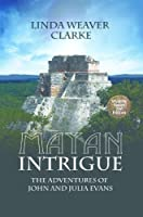 Mayan Intrigue (The Adventures of John and Julia Evans Book 2)