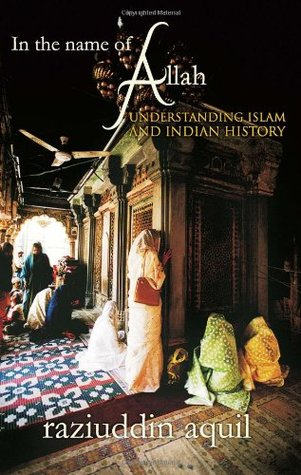 In The Name Of Allah: Understanding Islam And Indian History