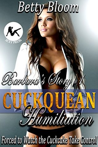 Barbara's story #1 – Cuckquean Humiliation: Forced to the Watch the Cuckcake Take Control: A Forbidden Romance Slave Training Domestic Discipline Voyeurism ... Erotica Tale (Cucked and Humiliated)