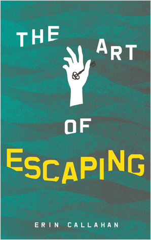 The Art of Escaping by Erin  Callahan