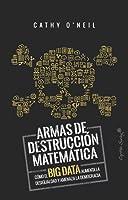 Armas de destrucción matemática: Cómo el big data aumenta la desigualdad y amenaza la democracia