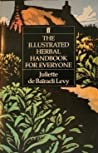 The Illustrated Herbal Handbook for Everyone by Juliette De Bairacli Levy