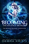Becoming: The Balance Bringer (The Balance Bringer Chronicles, #1)