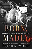 Born, Madly (Darkly, Madly Duet Book 2)