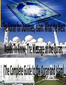 The Koran for Dummies, Islam: What the West Needs To Know, The Message of the Quran,