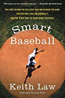 Smart Baseball: Why Pitching Wins Are for Losers, Batting Average is for Suckers, and Saves Don't Mean S***