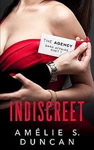 Indiscreet (The Agency Dark Affairs Duet Book 1)