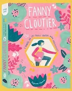 Ou l'année où j'ai failli rater mon adolescence (Fanny Cloutier, #1)