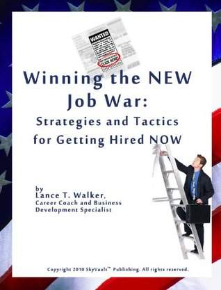 Winning the New Job War: Strategies and Tactics for Getting Hired NOW