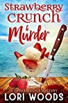 Strawberry Crunch & Murder (Sweet Treat Mystery, #1)