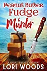 Peanut Butter Fudge & Murder (Sweet Treats Mystery, #2)