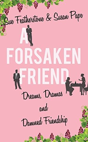 A Forsaken Friend: A Witty and Smart Chick Lit with Attitude (FRIENDS Book 2)
