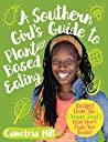 Book cover for A Southern Girl's Guide to Plant-Based Eating: Recipes from the Vegan Soul that Won't Make You Broke